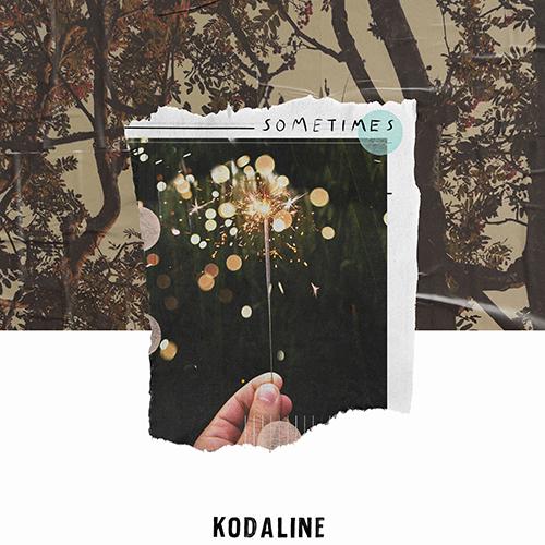 Sometimes - id|artist|title|duration ### 1001|Kodaline|Sometimes|227210 - Kodaline